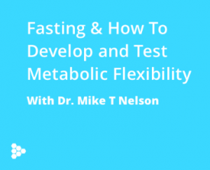 Fasting & How to Develop and Test Metabolic Flexibility