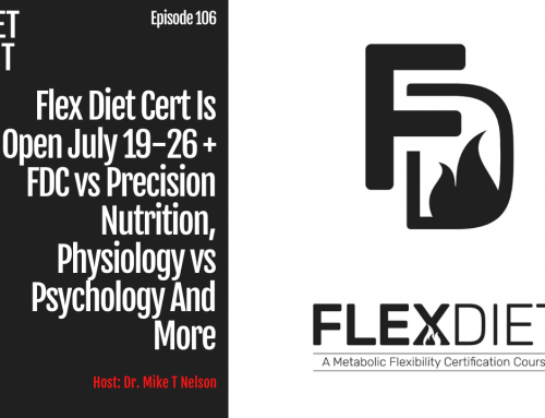 Episode 106: Flex Diet Cert Is Open July 19-26 + FDC vs Precision Nutrition, Physiology vs Psychology And More