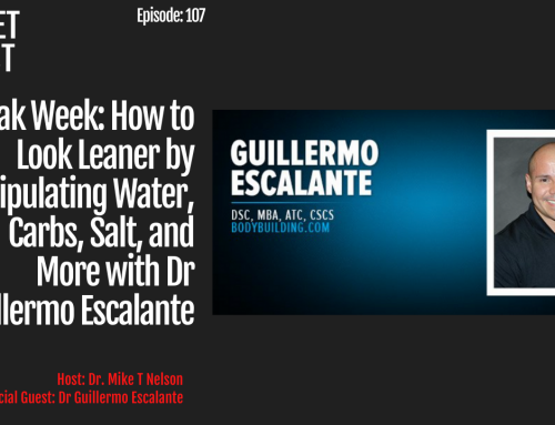 Episode 107: Peak Week: How to Look Leaner by Manipulating Water, Carbs, Salt, and More with Dr Guillermo Escalante